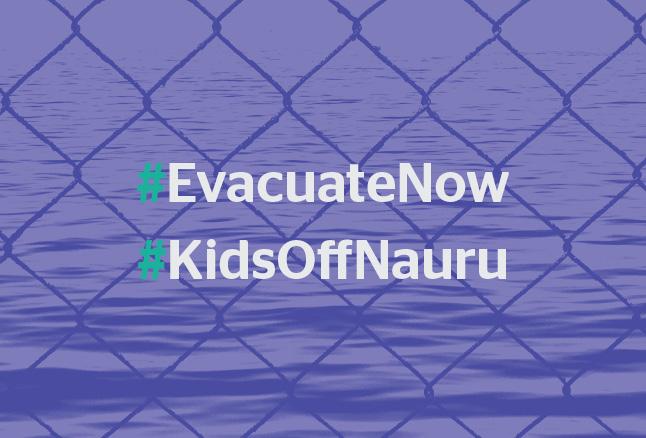 #EvacuateNow #KidsOffNauru